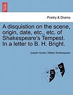 A Disquistion on the Scene, Origin, Date, Etc., Etc. of Shakespeare's Tempest. in a Letter to B. H. Bright. - Hunter, Joseph; Shakespeare, William