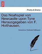 Das Noahspiel Von Newcastle Upon Tyne Herausgegeben Von F. Holthausen. - Anonymous; Holthausen, Ferdinand