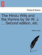 The Hindu Wife and the Hymns by Sir W. J. ... Second Edition, Etc. - Jones, William
