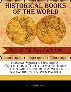 Primary Sources, Historical Collections: The Heritage of India the Heart of Buddhism, with a Foreword by T. S. Wentworth - J. Saunders M. a. , K.