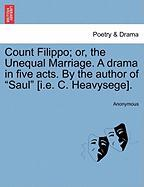 Count Filippo; Or, the Unequal Marriage. a Drama in Five Acts. by the Author of