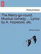 The Merry-Go-Round. Musical Comedy ... Lyrics by A. Hopwood, Etc. - Hopwood, Aubrey