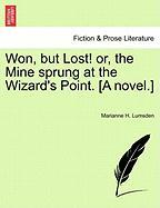 Won, But Lost! Or, the Mine Sprung at the Wizard's Point. [A Novel.] - Lumsden, Marianne H.