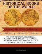 Primary Sources, Historical Collections: English Literature Primers: Romance Period, with a Foreword by T. S. Wentworth - Lawrence, Eugene