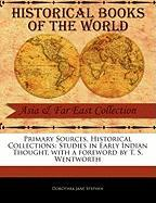 Primary Sources, Historical Collections: Studies in Early Indian Thought, with a Foreword by T. S. Wentworth - Stephen, Dorothea Jane