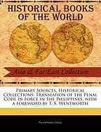 Primary Sources, Historical Collections: Translation of the Penal Code in Force in the Philippines, with a Foreword by T. S. Wentworth - Spain, Philippines
