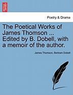 The Poetical Works of James Thomson ... Edited by B. Dobell, with a Memoir of the Author. - Thomson, James; Dobell, Bertram