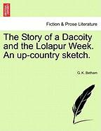 The Story of a Dacoity and the Lolapur Week. an Up-Country Sketch. - Betham, G. K.