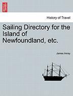 Sailing Directory for the Island of Newfoundland, Etc. - Imray, James