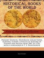 Primary Sources, Historical Collections: Slavonic Europe: A Political History of Poland and Russia from 1447 to 1796, with a Foreword by T. S. Wentwor - R. Nisbet, Bain