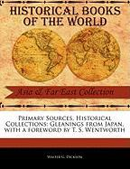 Primary Sources, Historical Collections: Gleanings from Japan, with a Foreword by T. S. Wentworth - Dickson, Walter G.