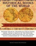 Primary Sources, Historical Collections: Japan, Being a Sketch of the History, Government and Officers of the Empire, with a Foreword by T. S. Wentwor - Dickson, Walter G.
