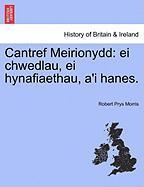 Cantref Meirionydd: Ei Chwedlau, Ei Hynafiaethau, A'i Hanes. - Morris, Robert Prys