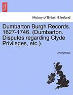 Dumbarton Burgh Records. 1627-1746. (Dumbarton. Disputes Regarding Clyde Privileges, Etc.). - Anonymous