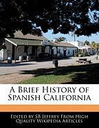 A Brief History of Spanish California - Jeffrey, Sb