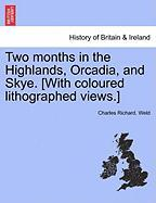 Two Months in the Highlands, Orcadia, and Skye. [With Coloured Lithographed Views.] - Weld, Charles Richard