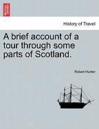 A Brief Account of a Tour Through Some Parts of Scotland. - Hunter, Robert, Jr.