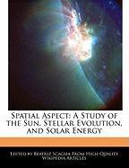 Spatial Aspect: A Study of the Sun, Stellar Evolution, and Solar Energy - Scaglia, Beatriz