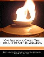 On Fire for a Cause: The Horror of Self-Immolation - Scaglia, Beatriz