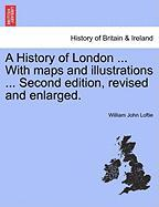 A History of London ... with Maps and Illustrations ... Second Edition, Revised and Enlarged. - Loftie, William John