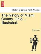 The History of Miami County, Ohio ... Illustrated. - Anonymous