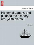History of Lanark, and Guide to the Scenery, Etc. [With Plates.] - Davidson, W.