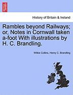 Rambles Beyond Railways; Or, Notes in Cornwall Taken A-Foot with Illustrations by H. C. Brandling. - Collins, Wilkie; Brandling, Henry C.