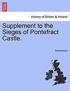 Supplement to the Sieges of Pontefract Castle. - Anonymous