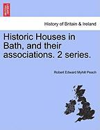 Historic Houses in Bath, and Their Associations. 2 Series. - Peach, Robert Edward Myhill
