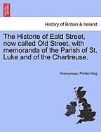 The Historie of Eald Street, Now Called Old Street, with Memoranda of the Parish of St. Luke and of the Chartreuse. - Anonymous; King, Printer