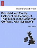Parochial and Family History of the Deanery of Trigg Minor, in the County of Cornwall. with Illustrations. - MacLean, John