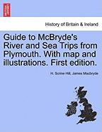 Guide to McBryde's River and Sea Trips from Plymouth. with Map and Illustrations. First Edition. - Hill, H. Scrine; Macbryde, James