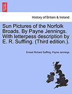 Sun Pictures of the Norfolk Broads. by Payne Jennings. with Letterpess Description by E. R. Suffling. (Third Edition.). - Suffling, Ernest Richard; Jennings, Payne