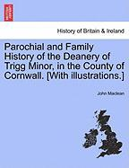 Parochial and Family History of the Deanery of Trigg Minor, in the County of Cornwall. [With Illustrations.] - MacLean, John