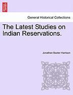The Latest Studies on Indian Reservations. - Harrison, Jonathan Baxter