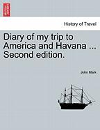 Diary of My Trip to America and Havana ... Second Edition. - Mark, John