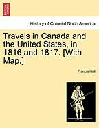 Travels in Canada and the United States, in 1816 and 1817. [With Map.] - Hall, Francis