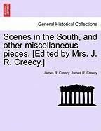 Scenes in the South, and Other Miscellaneous Pieces. [Edited by Mrs. J. R. Creecy.] - Creecy, James R.