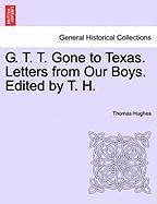 G. T. T. Gone to Texas. Letters from Our Boys. Edited by T. H. - Hughes, Thomas