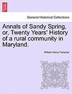 Annals of Sandy Spring, Or, Twenty Years' History of a Rural Community in Maryland. - Farquhar, William Henry