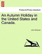 An Autumn Holiday in the United States and Canada. - Kirkwood, John