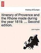 Itinerary of Provence and the Rhone Made During the Year 1819. ... Second Edition. - Hughes, John