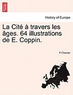 La Cit Travers Les Ges. 64 Illustrations de E. Coppin. - Cherrier, P.