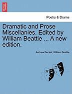 Dramatic and Prose Miscellanies. Edited by William Beattie ... a New Edition. - Becket, Andrew; Beattie, William