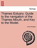 Thames Estuary. Guide to the Navigation of the Thames Mouth, and Key to the Model. - Mangles, James