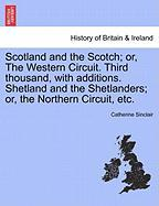 Scotland and the Scotch; Or, the Western Circuit. Third Thousand, with Additions. Shetland and the Shetlanders; Or, the Northern Circuit, Etc. - Sinclair, Catherine