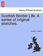 Scottish Border Life. a Series of Original Sketches. - Dibdin, James C.