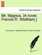 Mr. Magnus. [A Novel. Francis R. Stratham.] - Anonymous; Stratham, F. Reginald; Stratham, Francis R.