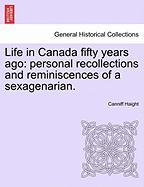 Life in Canada Fifty Years Ago: Personal Recollections and Reminiscences of a Sexagenarian. - Haight, Canniff