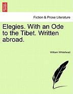 Elegies. with an Ode to the Tibet. Written Abroad. - Whitehead, William